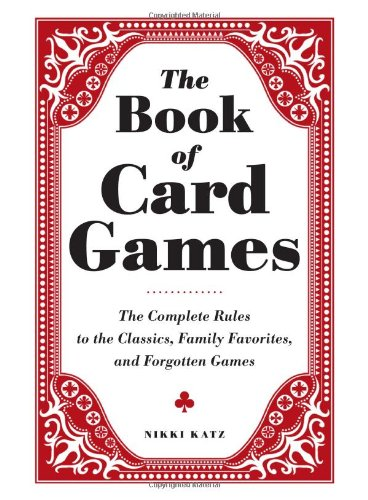 9781440560149: The Book of Card Games: The Complete Rules to the Classics, Family Favorites, and Forgotten Games