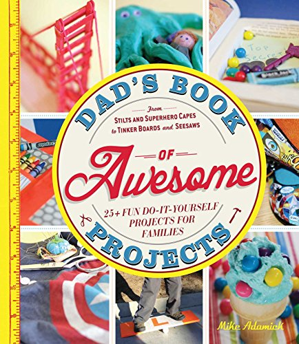 9781440561191: Dad's Book of Awesome Projects: From Stilts and Super-Hero Capes to Tinker Boxes and Seesaws, 25+ Fun Do-It-Yourself Projects for Families