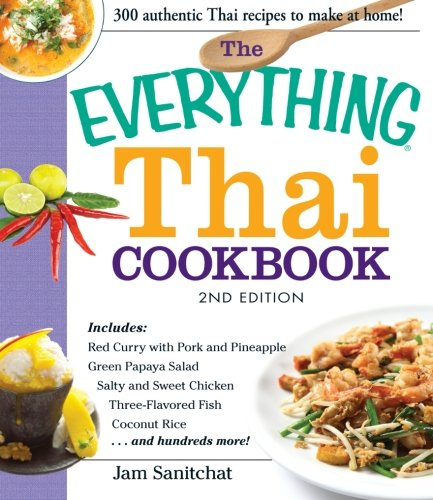 9781440561542: The Everything Thai Cookbook: Includes Red Curry with Pork and Pineapple, Green Papaya Salad, Salty and Sweet Chicken, Three-Flavored Fish, Coconut Rice, and hundreds more!
