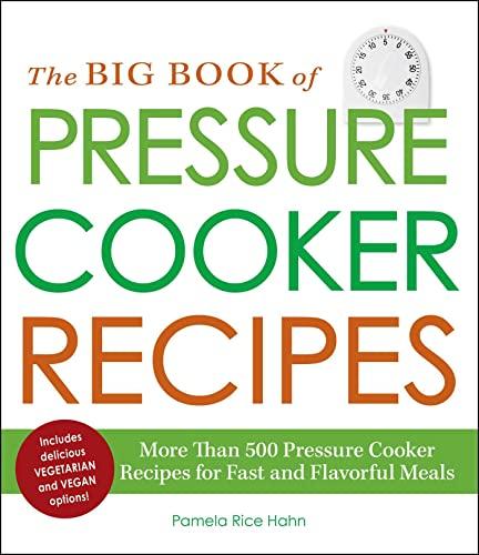 9781440561993: The Big Book of Pressure Cooker Recipes: More Than 400 Pressure Cooker Recipes for Fast and Flavorful Meals