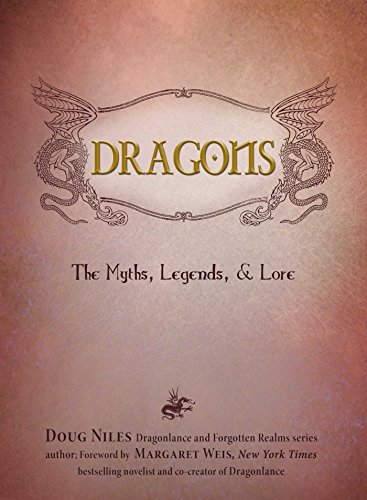 Dragons: The Myths, Legends, & Lore (Hardcover): Doug Niles