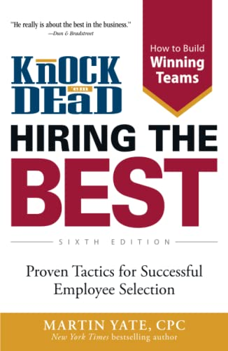 Knock 'em Dead Hiring the Best: Proven Tactics for Successful Employee Selection (9781440562709) by Martin Yate CPC