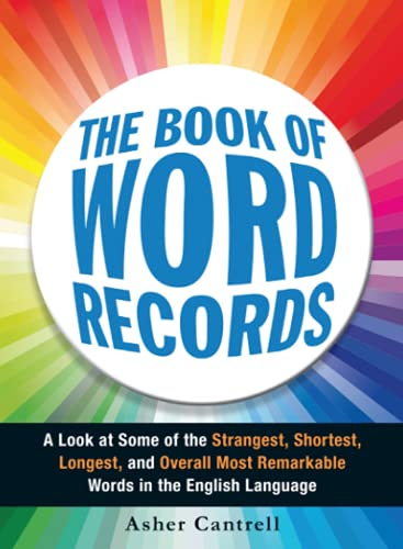 The Book of Word Records: A Look at Some of the Strangest, Shortest, Longest, and Overall Most Re...