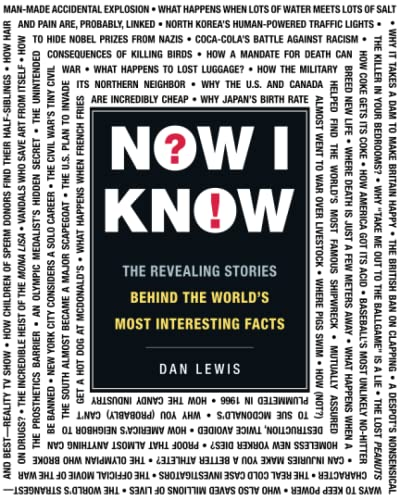 Now I Know: The Revealing Stories Behind the World's Most Interesting Facts: Lewis, Dan