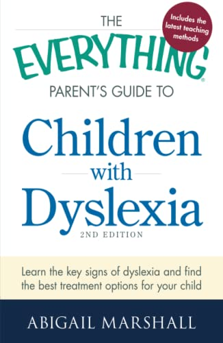 The Everything® Parent's Guide to Children with Dyslexia, 2nd Edition: Learn the key signs...