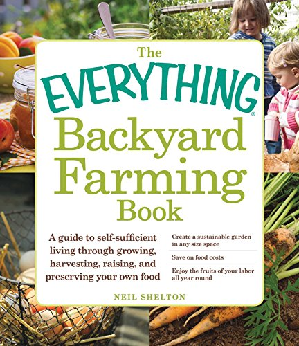 9781440566011: The Everything Backyard Farming Book: A Guide to Self-Sufficient Living Through Growing, Harvesting, Raising, and Preserving Your Own Food (Everything Series)