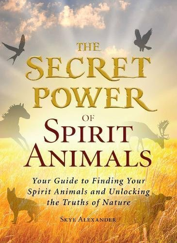 9781440566370: The Secret Power of Spirit Animals: Your Guide to Finding Your Spirit Animals and Unlocking the Truths of Nature