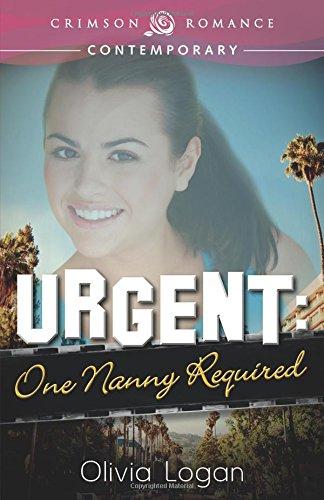 Urgent: One Nanny Required (Crimson Romance): Olivia Logan