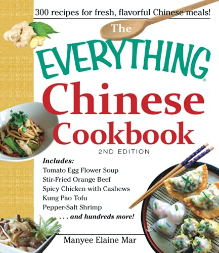 9781440568190: The Everything Chinese Cookbook: Includes Tomato Egg Flower Soup, Stir-Fried Orange Beef, Spicy Chicken with Cashews, Kung Pao Tofu, Pepper-Salt Shrimp, and hundreds more!
