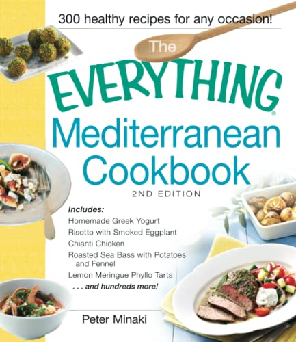 9781440568558: The Everything Mediterranean Cookbook: Includes Homemade Greek Yogurt, Risotto with Smoked Eggplant, Chianti Chicken, Roasted Sea Bass with Potatoes ... Meringue Phyllo Tarts and hundreds more!
