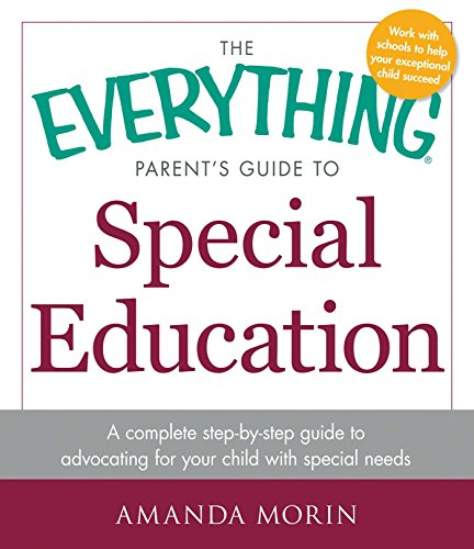 9781440569678: The Everything Parent's Guide to Special Education: A Complete Step-by-Step Guide to Advocating for Your Child with Special Needs