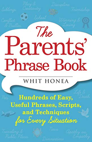 The Parents' Phrase Book: Hundreds of Easy, Useful Phrases, Scripts, and Techniques for Every ...