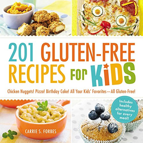 9781440570834: 201 Gluten-Free Recipes for Kids: Chicken Nuggets! Pizza! Birthday Cake! All Your Kids' Favorites - All Gluten-Free!