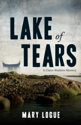 Lake of Tears: A Claire Watkins Mystery: Mary Logue