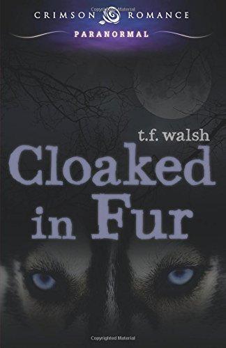 Cloaked In Fur (Wulfkin Legacy): T.F. Walsh
