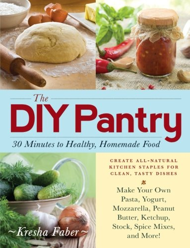 The DIY Pantry: 30 Minutes to Healthy, Homemade Food: Faber, Kresha