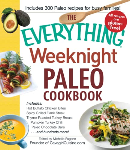 9781440572296: The Everything Weeknight Paleo Cookbook: Includes Hot Buffalo Chicken Bites, Spicy Grilled Flank Steak, Thyme-Roasted Turkey Breast, Pumpkin Turkey Chili, Paleo Chocolate Bars and hundreds more!