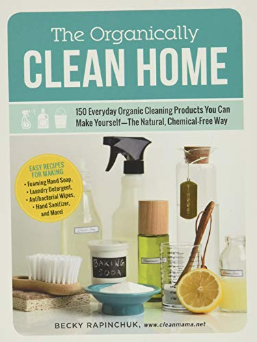 9781440572517: The Organically Clean Home: 150 Everyday Organic Cleaning Products You Can Make Yourself―The Natural, Chemical-Free Way
