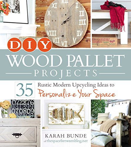 9781440574474: DIY Wood Pallet Projects: 35 Rustic Modern Upcycling Ideas to Personalize Your Space