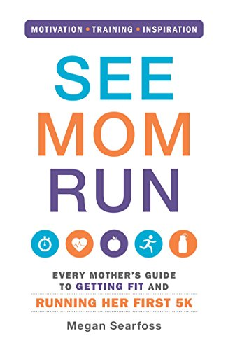 9781440575778: See Mom Run: Every Mother's Guide to Getting Fit and Running Her First 5K