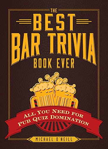 The Best Bar Trivia Book Ever: All You Need for Pub Quiz Domination: O'Neill, Michael