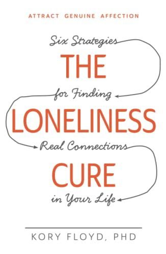 Loneliness Cure Six Strategies for Finding Real Connections in Your Life