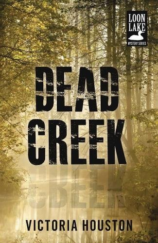 Dead Creek (Loon Lake Mysteries): Houston, Victoria