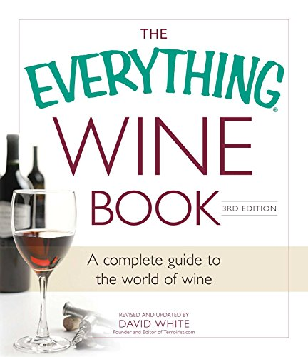 The Everything Wine Book: A complete guide to the world of wine (Everything (Cooking)): White ...