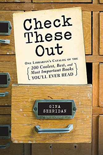 Check These Out: One Librarian's Catalog of the 200 Coolest, Best, and Most Important Books ...