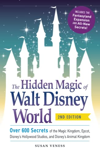 9781440587801: The Hidden Magic of Walt Disney World: Over 600 Secrets of the Magic Kingdom, Epcot, Disney's Hollywood Studios, and Disney's Animal Kingdom, Includes the Fantasyland Expansion and All-New