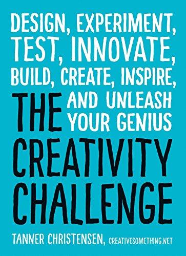 The Creativity Challenge: Design, Experiment, Test, Innovate,: Christensen, Tanner