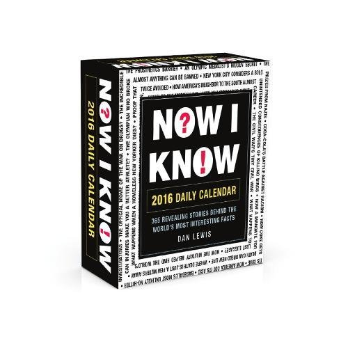Now I Know 2016 Daily Calendar: Revealing Stories Behind the World's Most Interesting Facts: ...