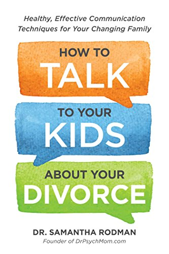 How to Talk to Your Kids about Your Divorce: Healthy, Effective Communication Techniques for Your ...