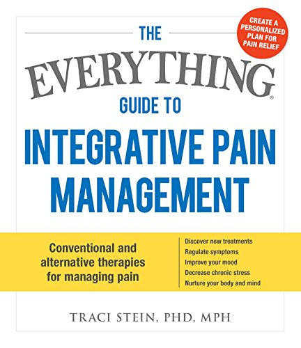 The Everything Guide To Integrative Pain Management: Conventional and Alternative Therapies for ...