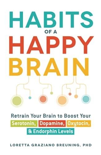 Habits of a Happy Brain: Retrain Your: Breuning, Loretta Graziano