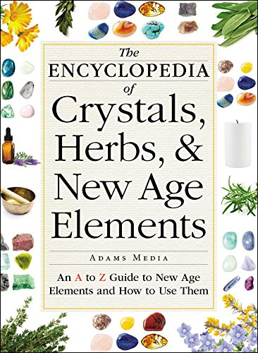 9781440591099: The Encyclopedia of Crystals, Herbs, and New Age Elements: An A to Z Guide to New Age Elements and How to Use Them