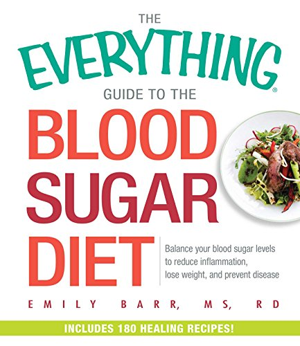 9781440592553: The Everything Guide To The Blood Sugar Diet: Balance Your Blood Sugar Levels to Reduce Inflammation, Lose Weight, and Prevent Disease