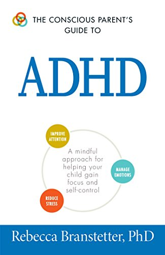 The Conscious Parent's Guide to ADHD: A mindful approach for helping your child gain focus and...