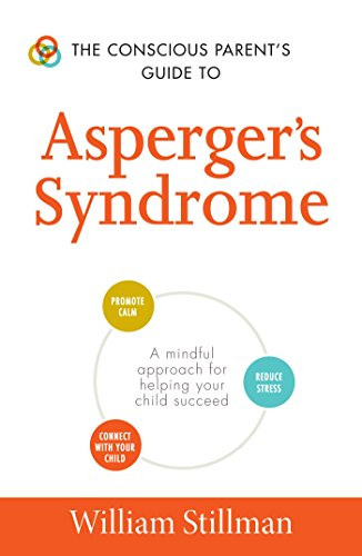 The Conscious Parent's Guide To Asperger's Syndrome: A Mindful Approach for Helping Your ...