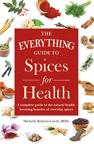 9781440593178: The Everything Guide to Spices for Health: A Complete Guide to the Natural Health-boosting Benefits of Everyday Spices