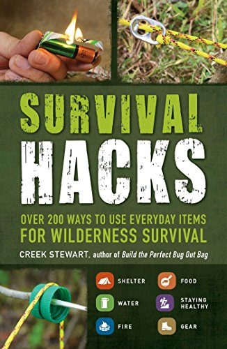 Survival Hacks: Over 200 Ways to Use Everyday Items for Wilderness Survival: Stewart, Creek