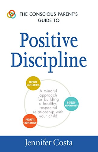 9781440594359: The Conscious Parent's Guide to Positive Discipline: A Mindful Approach for Building a Healthy, Respectful Relationship with Your Child (The Conscious Parent's Guides)