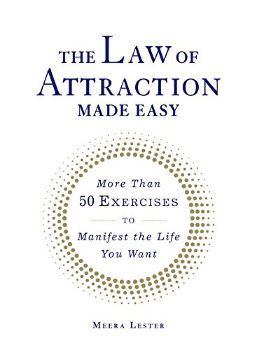 The Law of Attraction Made Easy: More Than 50 Exercises to Manifest the Life You Want: Meera Lester