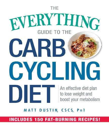 9781440595165: The Everything Guide to the Carb Cycling Diet: An Effective Diet Plan to Lose Weight and Boost Your Metabolism