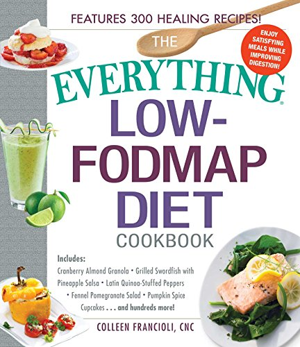 9781440595295: The Everything Low-FODMAP Diet Cookbook: Includes Cranberry Almond Granola, Grilled Swordfish with Pineapple Salsa, Latin Quinoa-Stuffed Peppers, ... Pumpkin Spice Cupcakes...and Hundreds More!
