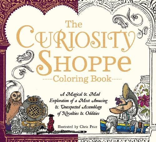 9781440595967: The Curiosity Shoppe Coloring Book: A Magical and Mad Exploration of a Most Amusing and Unexpected Assemblage of Novelties and Oddities