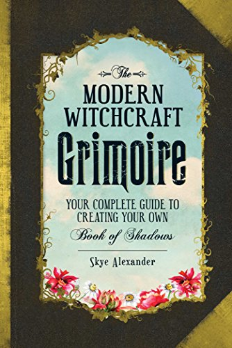 The Modern Witchcraft Grimoire: Your Complete Guide to Creating Your Own Book of Shadows: Skye ...