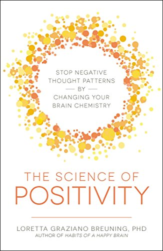 The Science of Positivity: Stop Negative Thought: Breuning, Loretta Graziano
