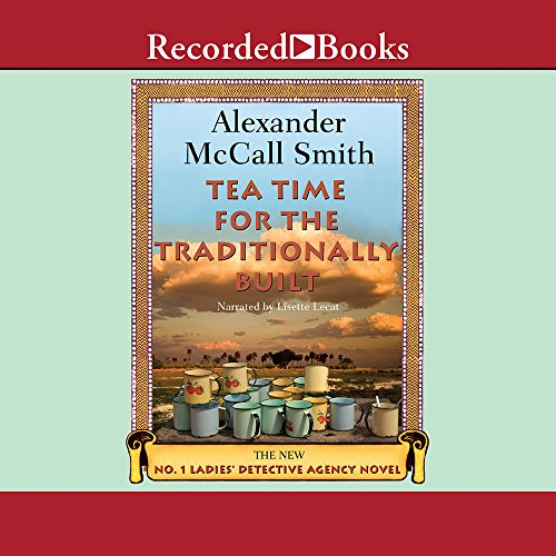 Tea Time for the Traditionally Built: Alexander McCall Smith