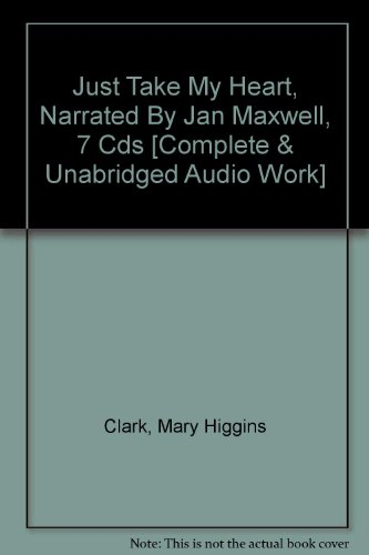 Just Take My Heart, Narrated By Jan Maxwell, 7 Cds [Complete & Unabridged Audio Work]: Mary ...